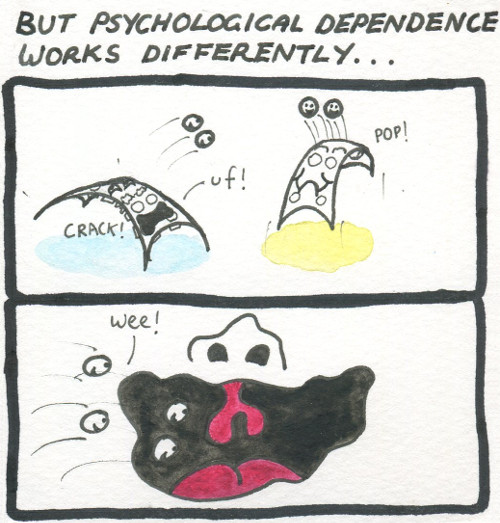 Text: But psychological dependence works differently... Image: In the top half of the frame two blister packs arch their backs as they pop out pills with an orgasmic pleasure. In the bottom half of the frame four excited little pills fly towards a large gaping mouth, undulating with anticipation.